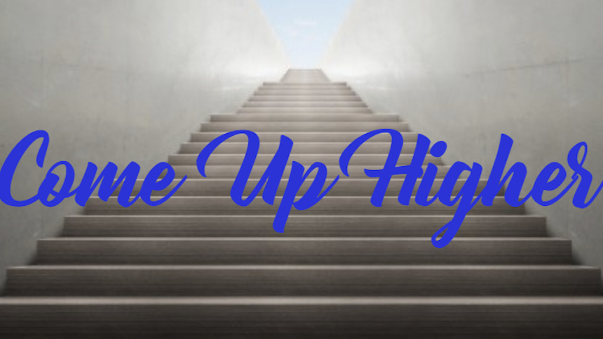 Image result for COME UP HIGHER